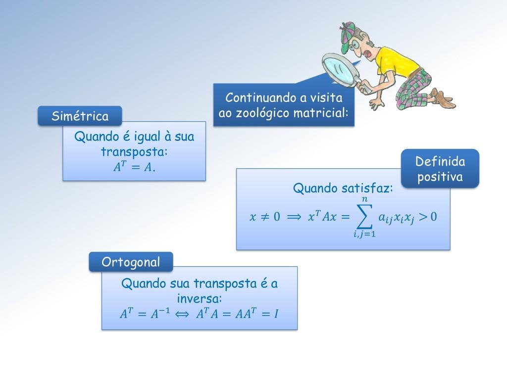 Quando é igual à sua transposta:  = . Simétrica...