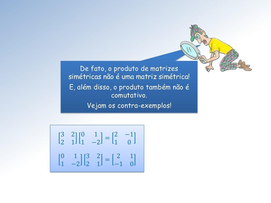 De fato, o produto de matrizes simétricas não é...