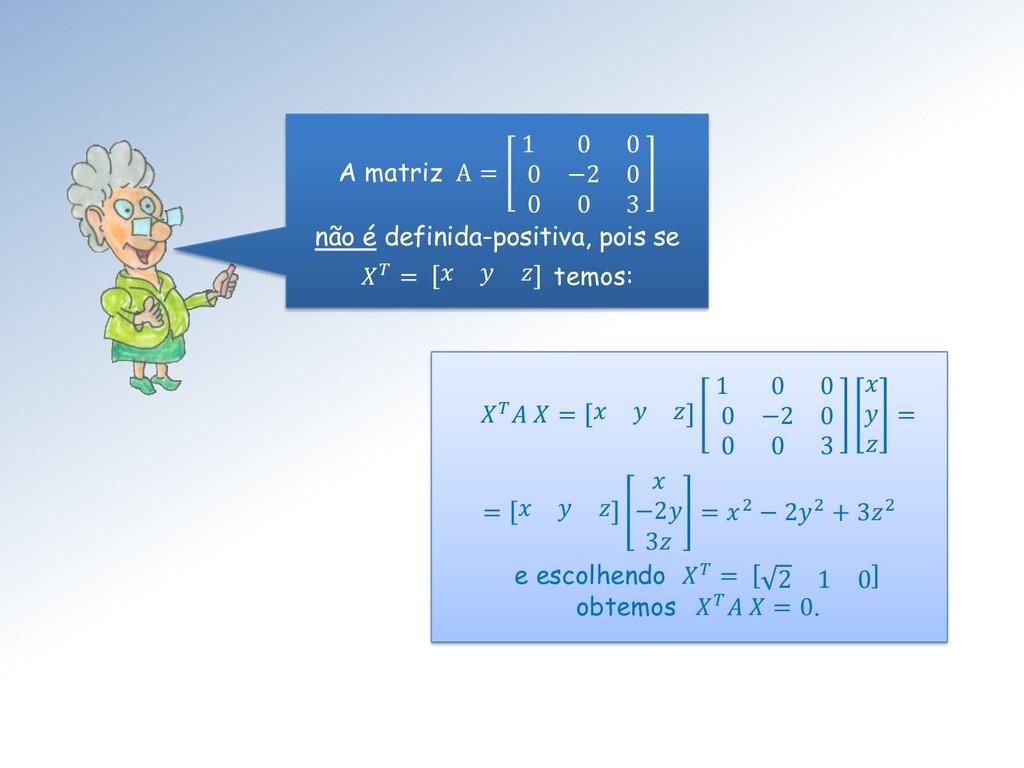 A matriz A = 1 0 0 0 −2 0 0 0 3 não é definida-...