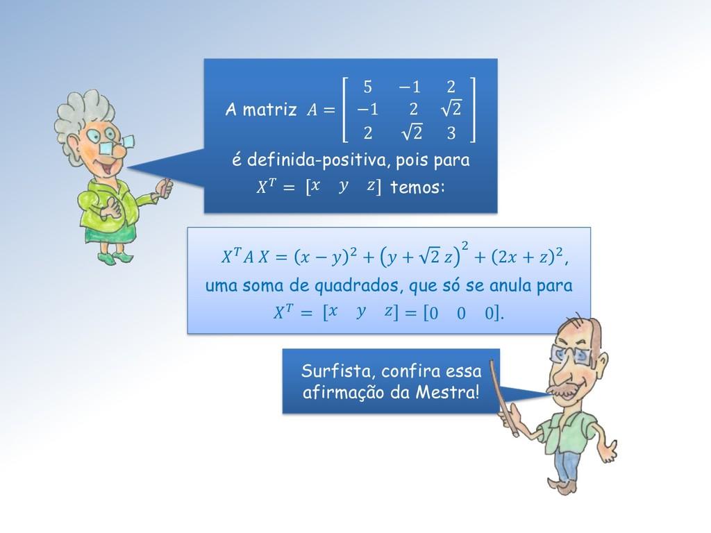 A matriz  = 5 −1 2 −1 2 2 2 2 3 é definida-posi...