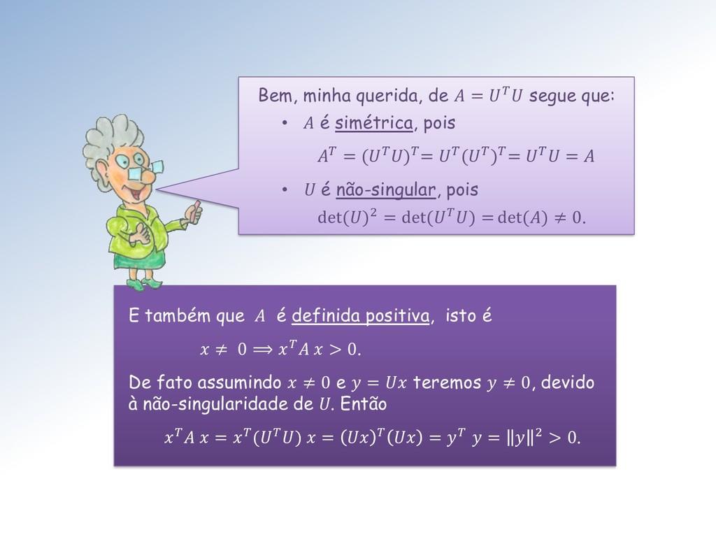 E também que A é definida positiva, isto é  ≠ 0...