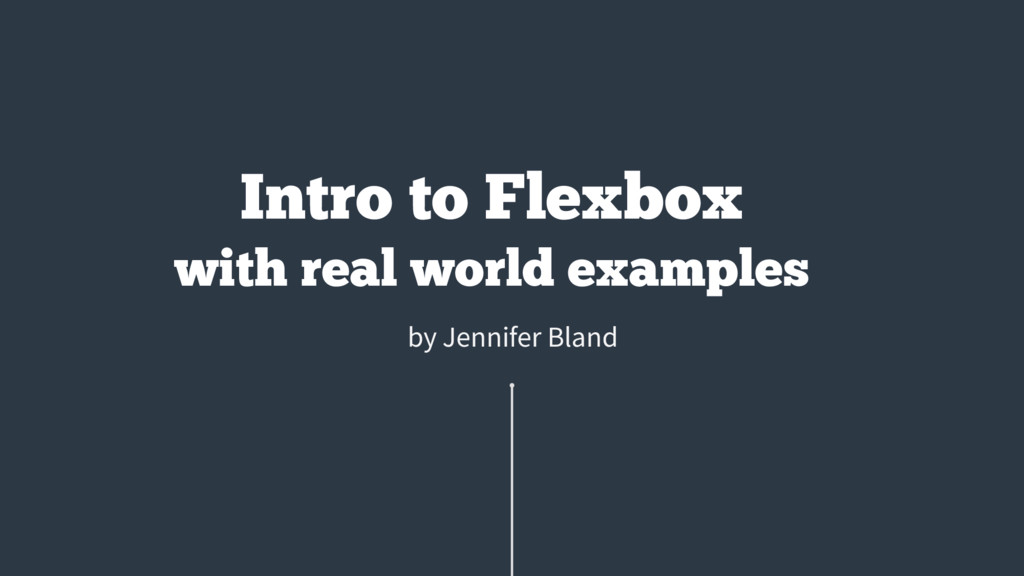 by Jennifer Bland Intro to Flexbox with real wo...