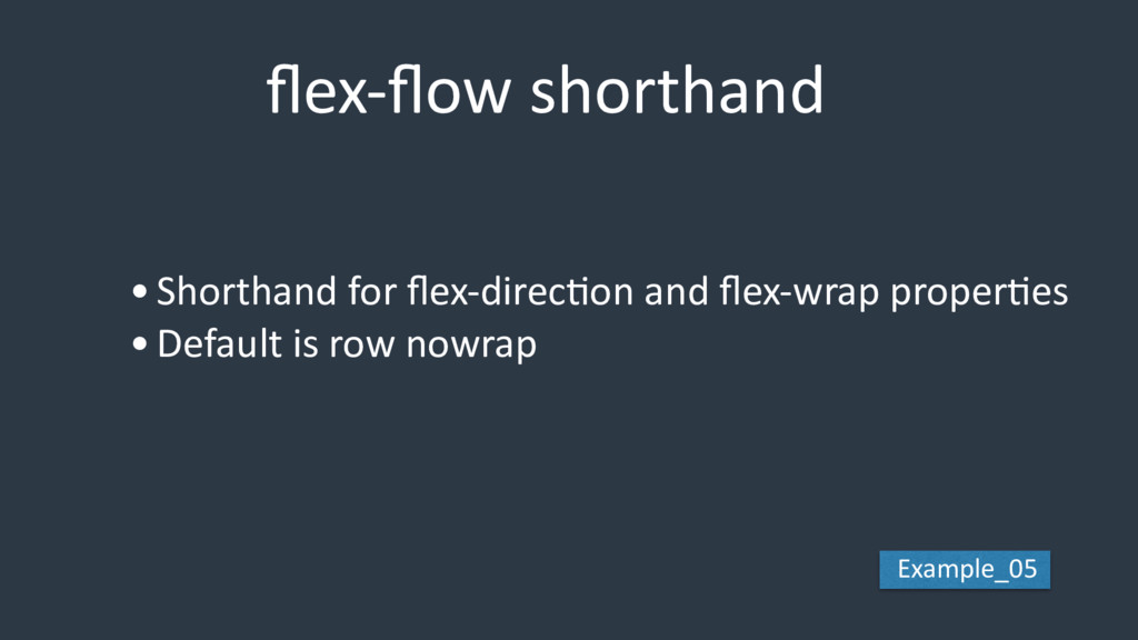 flex-flow shorthand •Shorthand for flex-direcEon a...