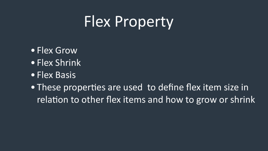 Flex Property •Flex Grow •Flex Shrink •Flex Bas...