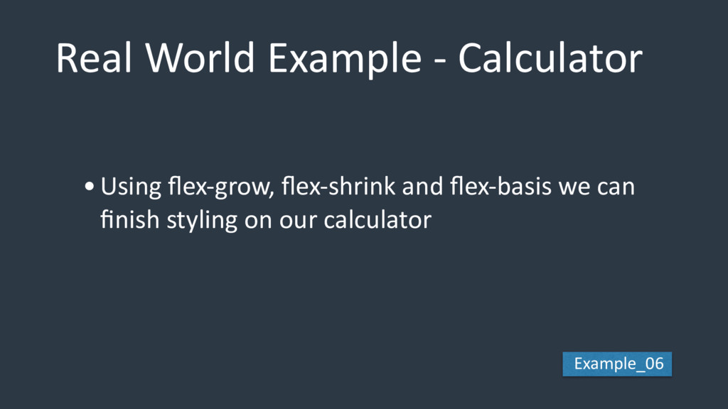Real World Example - Calculator •Using flex-grow...