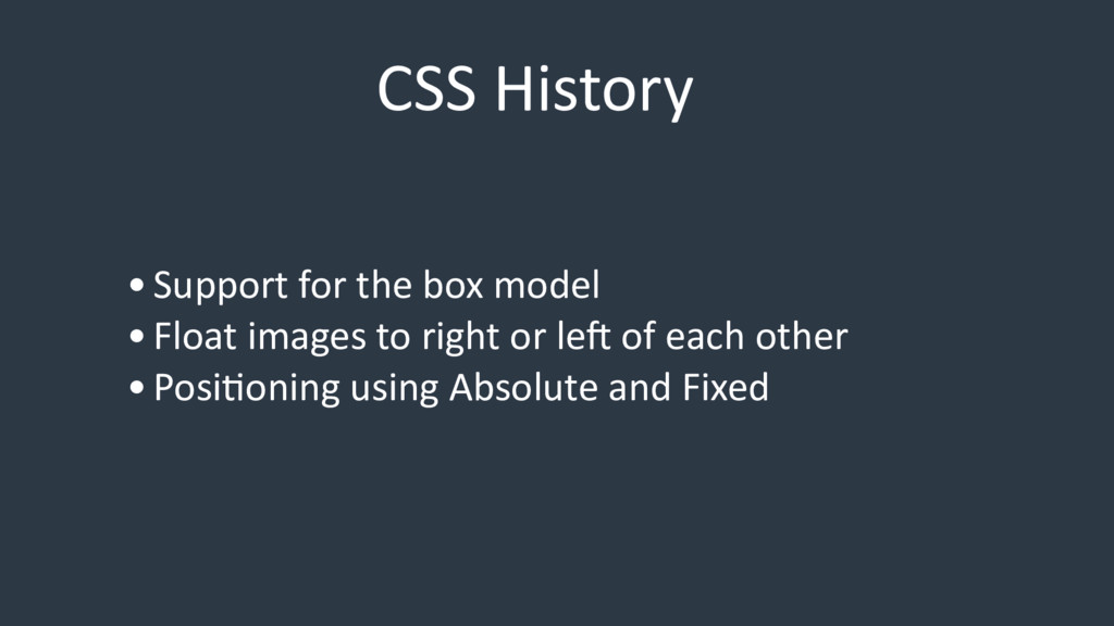 CSS History •Support for the box model •Float i...
