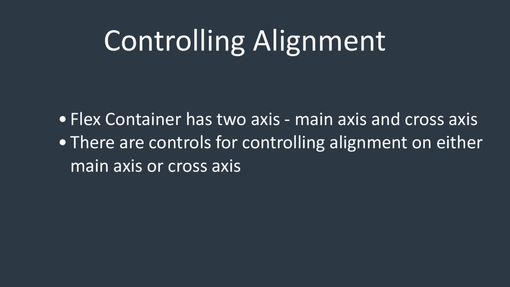 Controlling Alignment •Flex Container has two a...