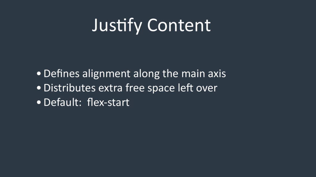 JusEfy Content •Defines alignment along the main...