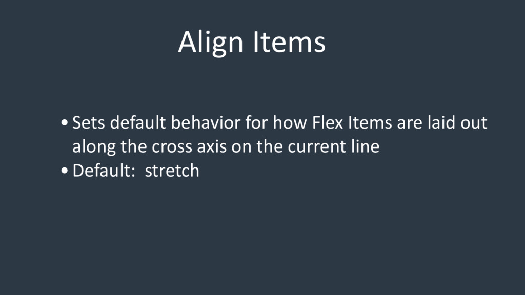 Align Items •Sets default behavior for how Flex...