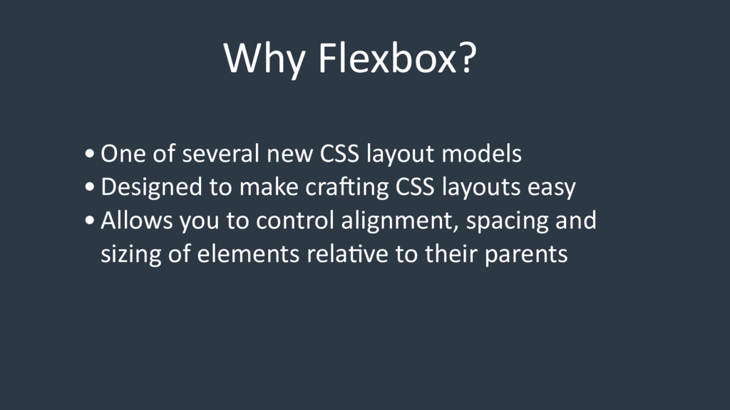 Why Flexbox? •One of several new CSS layout mod...