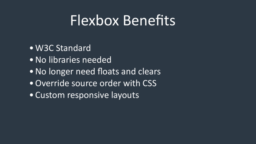 Flexbox Benefits •W3C Standard •No libraries nee...