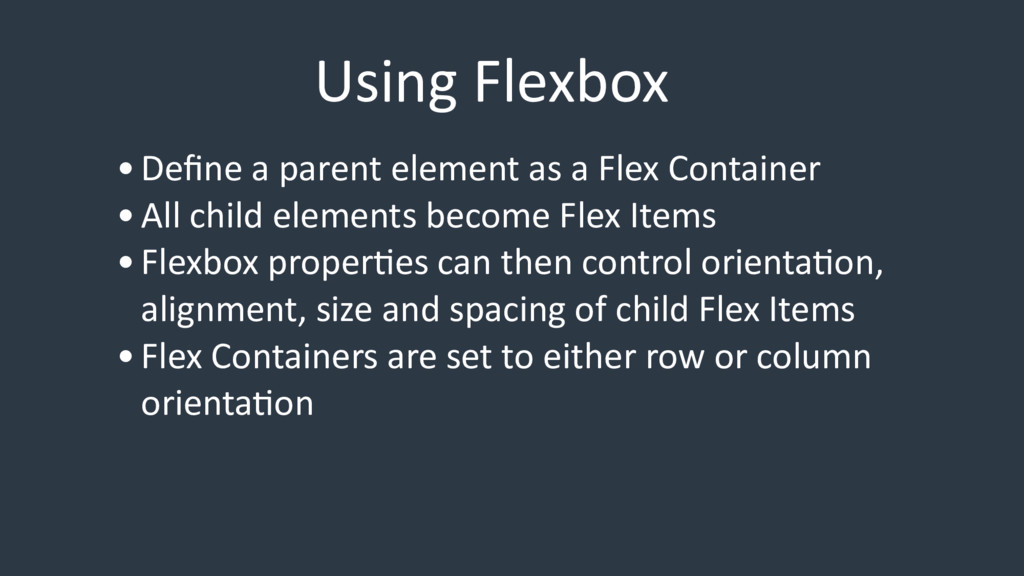 Using Flexbox •Define a parent element as a Flex...