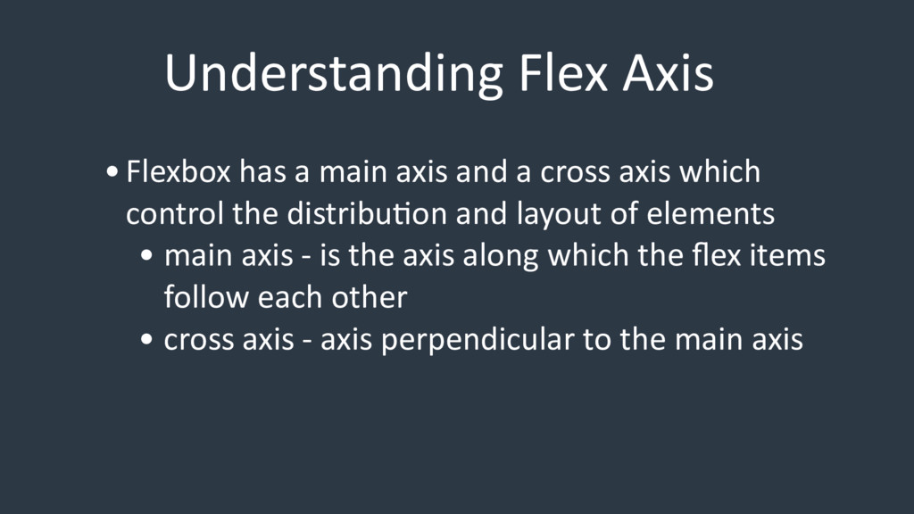 Understanding Flex Axis •Flexbox has a main axi...