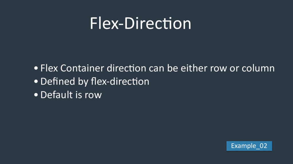 Flex-DirecEon •Flex Container direcEon can be e...