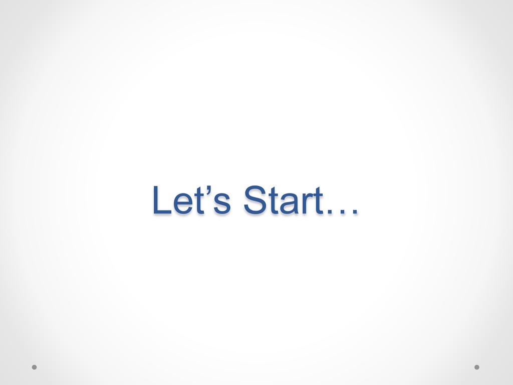 Let's Start…