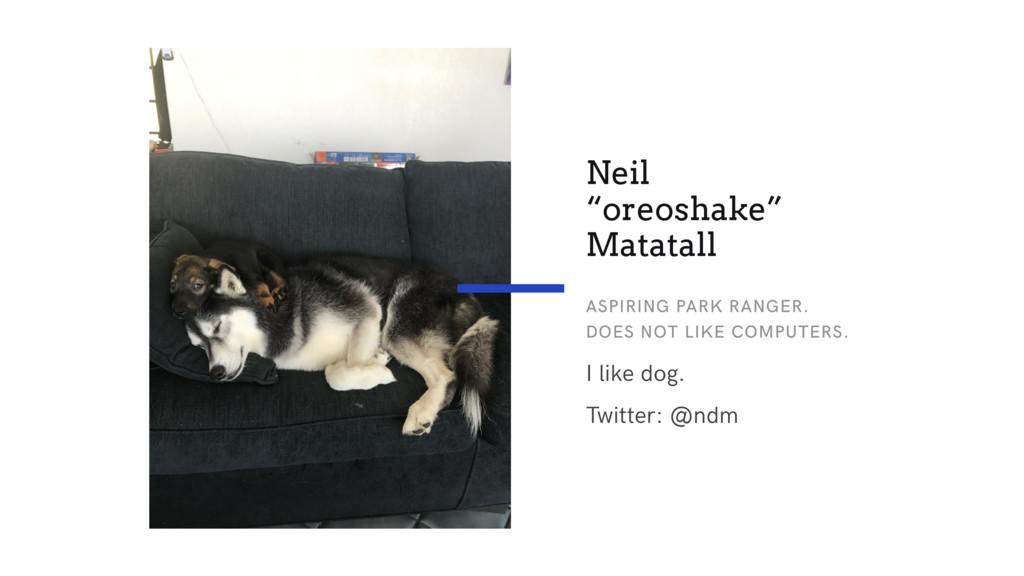 """I like dog. Twitter: @ndm Neil """"oreoshake"""" Mata..."""