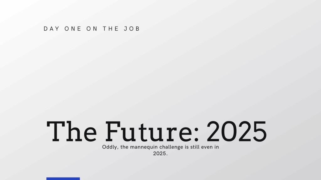 The Future: 2025 D A Y O N E O N T H E J O B Od...