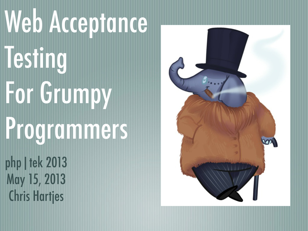 Web Acceptance Testing For Grumpy Programmers p...