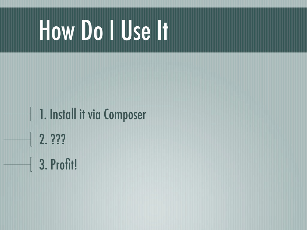 How Do I Use It 1. Install it via Composer 2. ?...