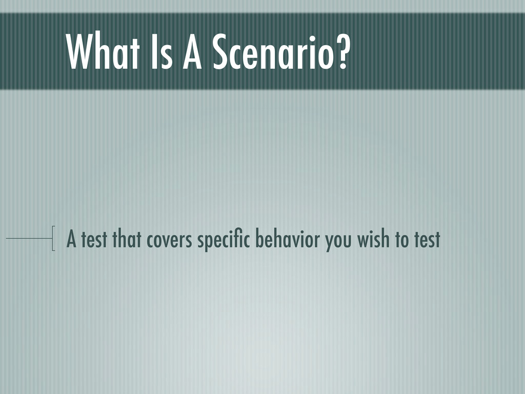 What Is A Scenario? A test that covers specific ...