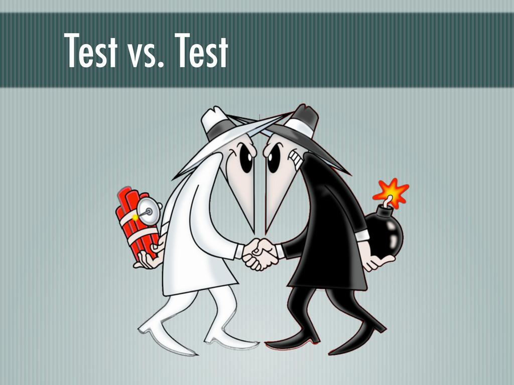 Test vs. Test