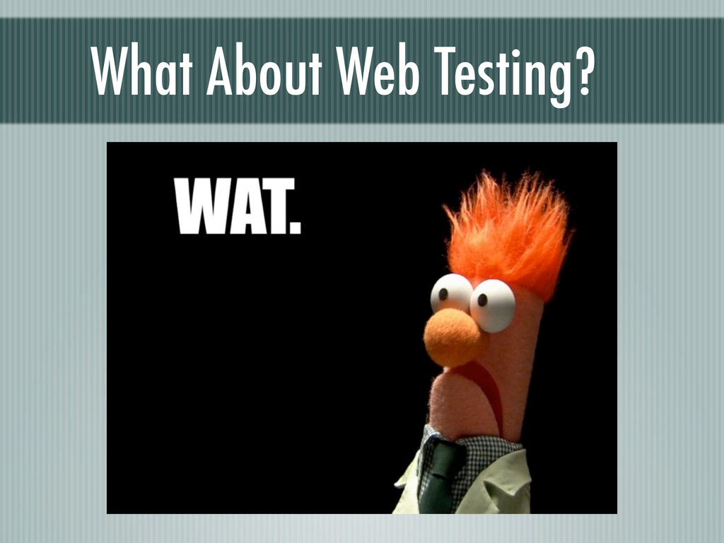 What About Web Testing?
