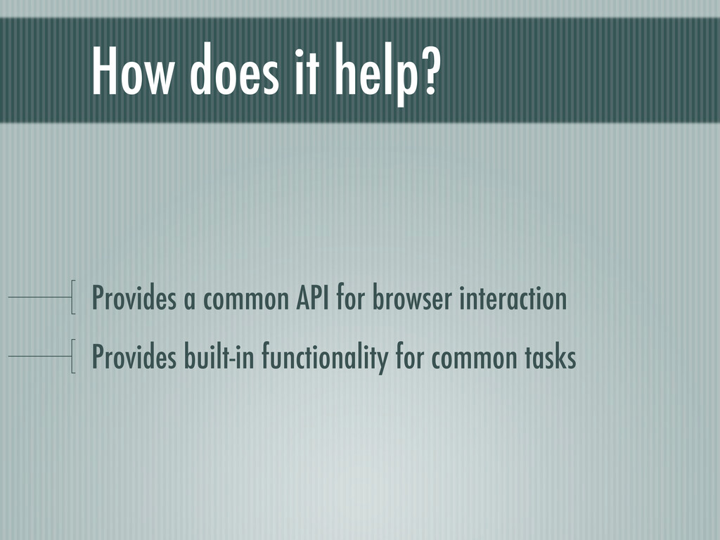 How does it help? Provides a common API for bro...