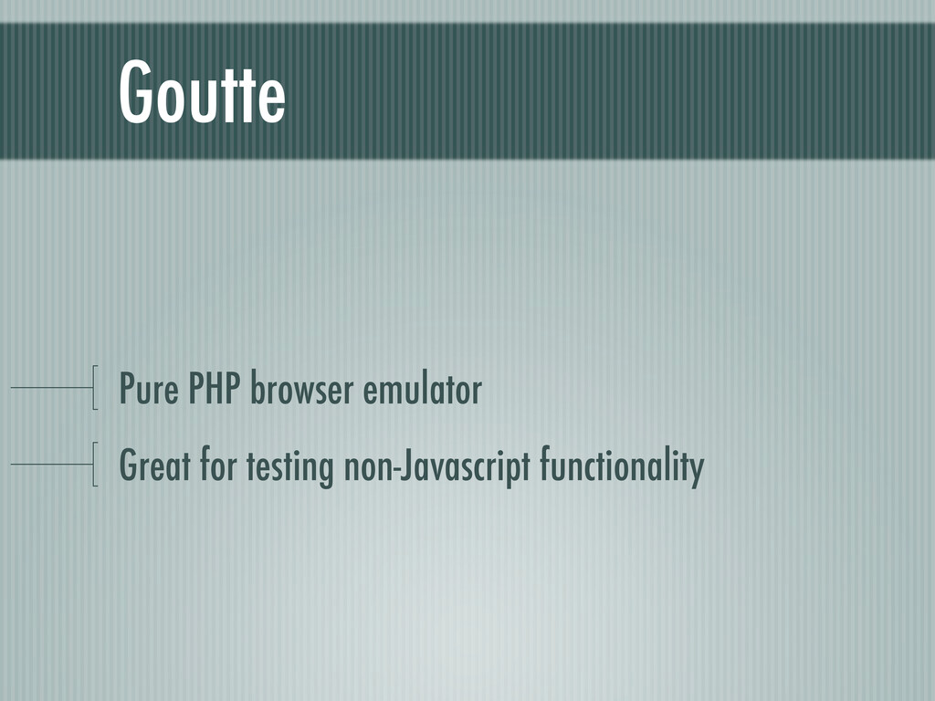 Goutte Pure PHP browser emulator Great for test...