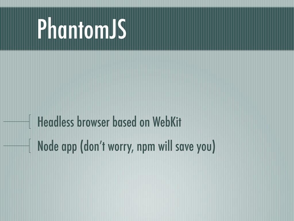 PhantomJS Headless browser based on WebKit Node...