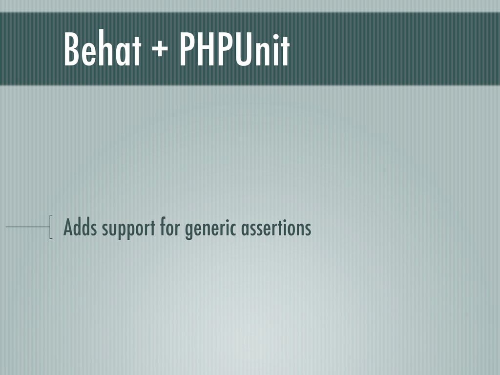Behat + PHPUnit Adds support for generic assert...