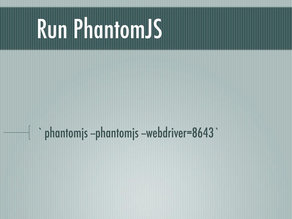Run PhantomJS `phantomjs --phantomjs --webdrive...