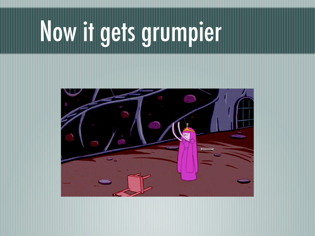 Now it gets grumpier