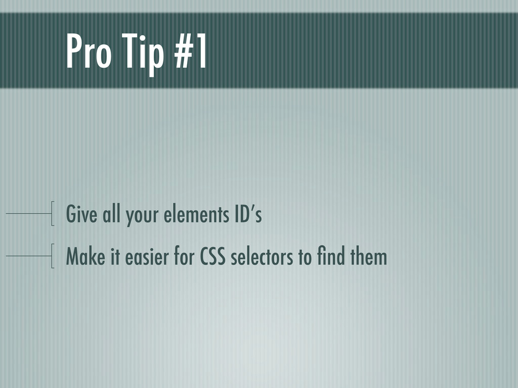 Pro Tip #1 Give all your elements ID's Make it ...