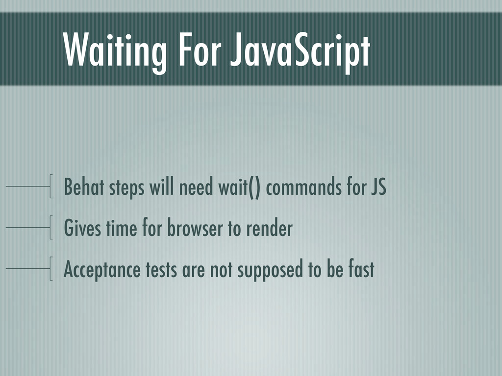 Waiting For JavaScript Behat steps will need wa...