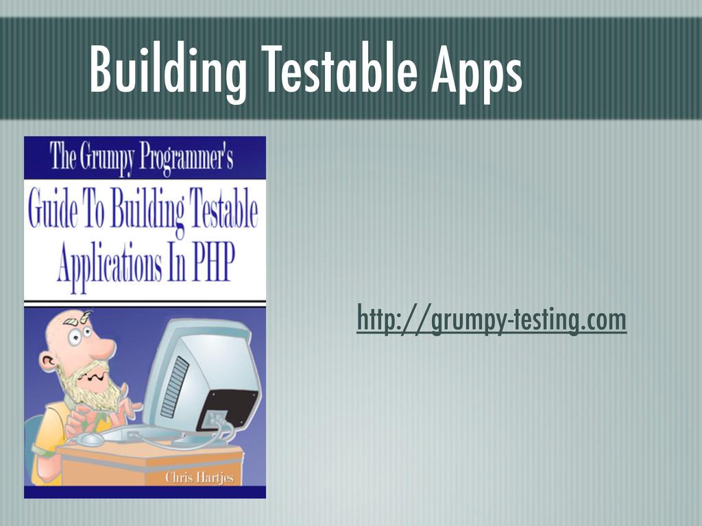 Building Testable Apps http://grumpy-testing.com