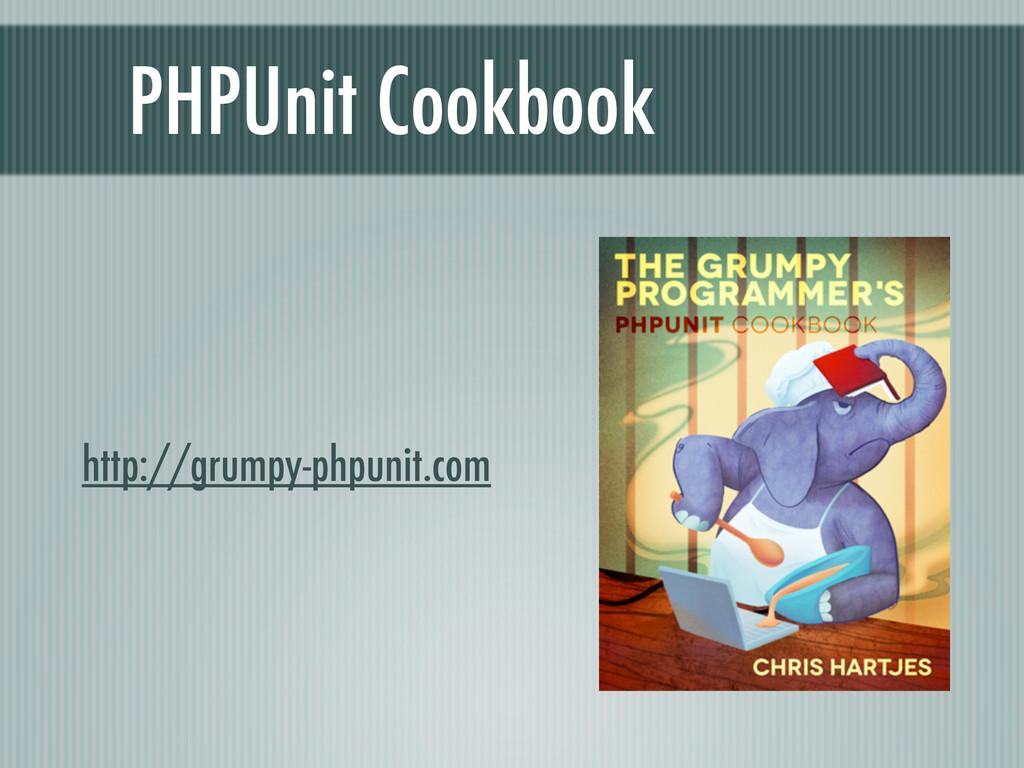 PHPUnit Cookbook http://grumpy-phpunit.com