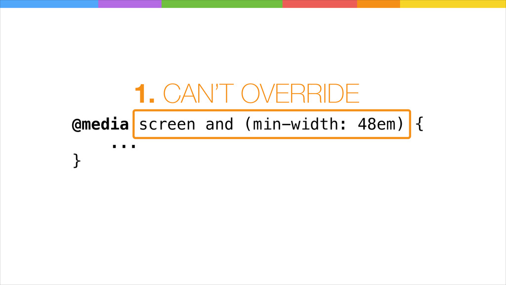 @media screen and (min-width: 48em) { ... } 1. ...
