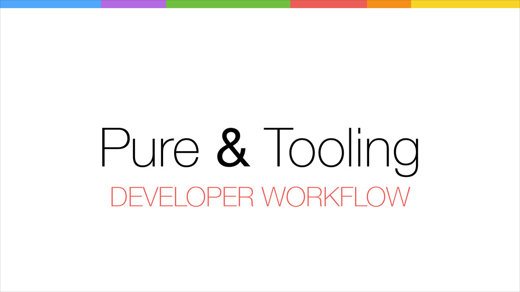 Pure & Tooling DEVELOPER WORKFLOW