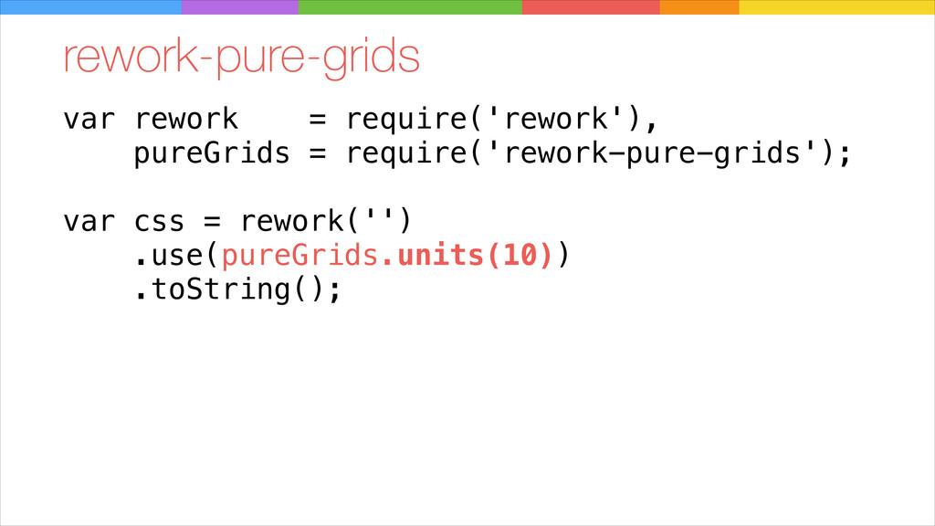 var rework = require('rework'), pureGrids = req...