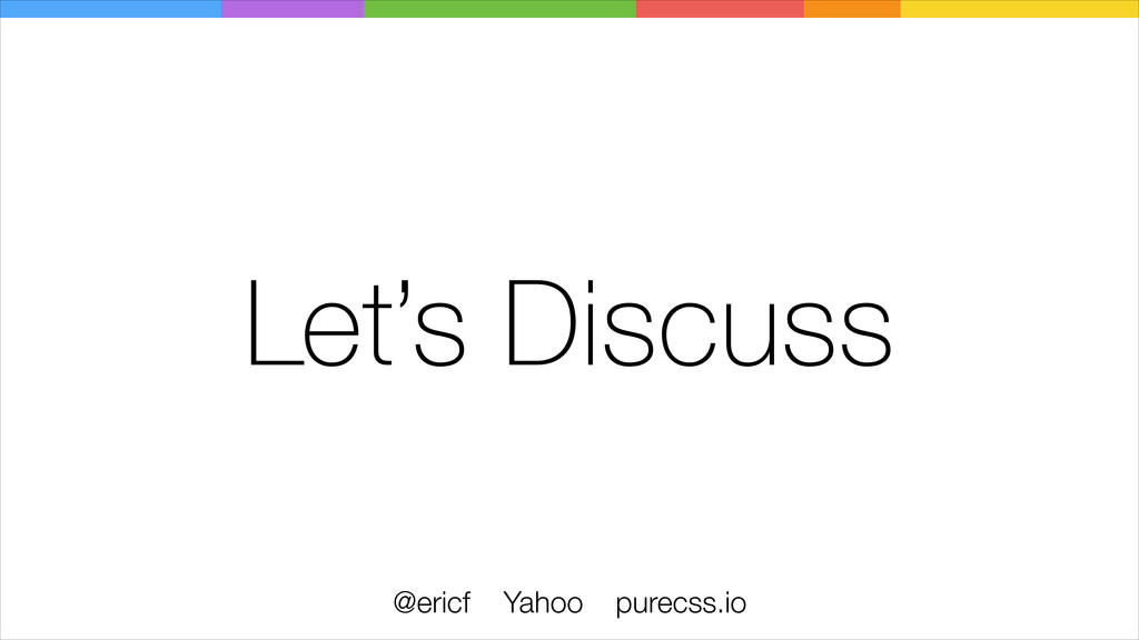Let's Discuss @ericf Yahoo purecss.io