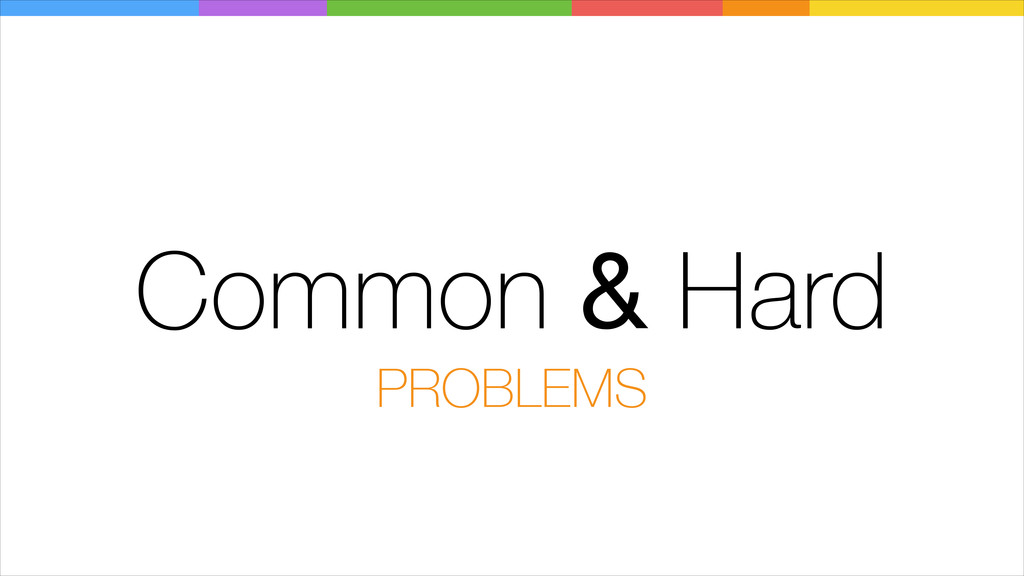 Common & Hard PROBLEMS