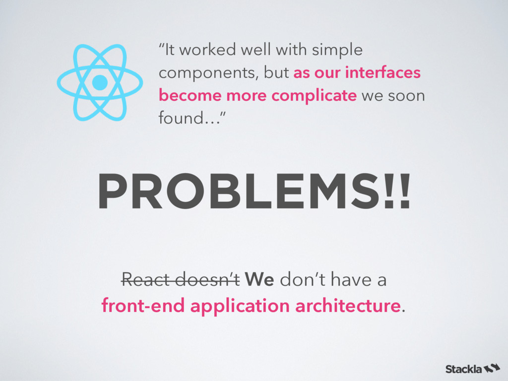 PROBLEMS!! React doesn't We don't have a front-...