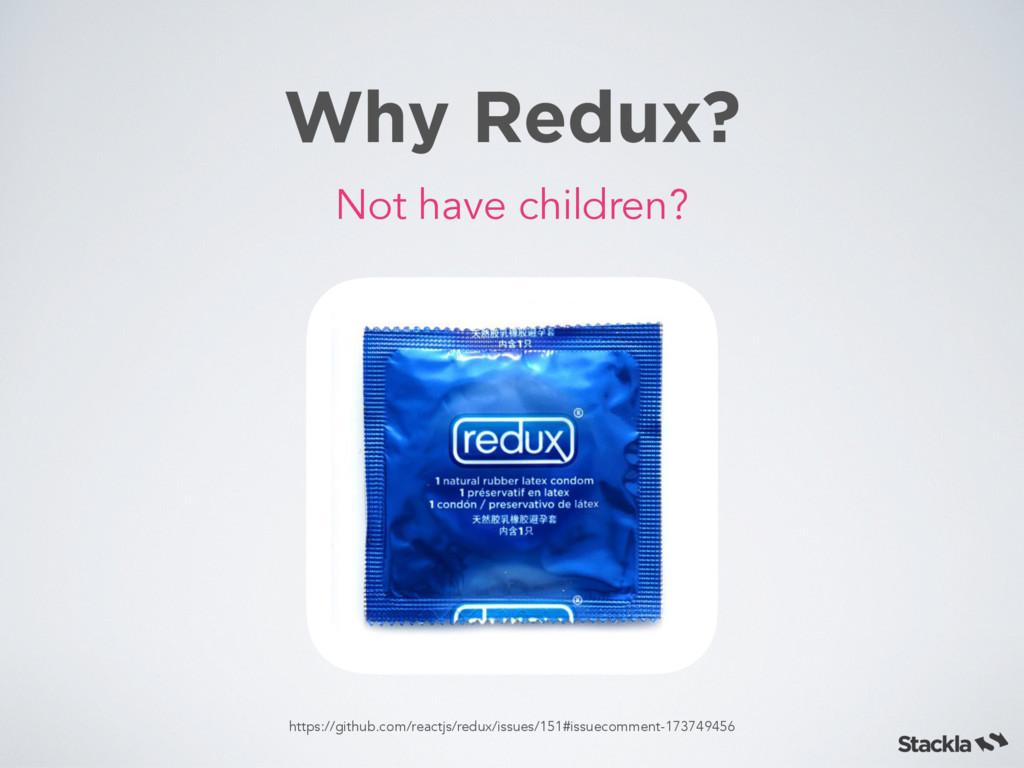 Why Redux? Not have children? https://github.co...
