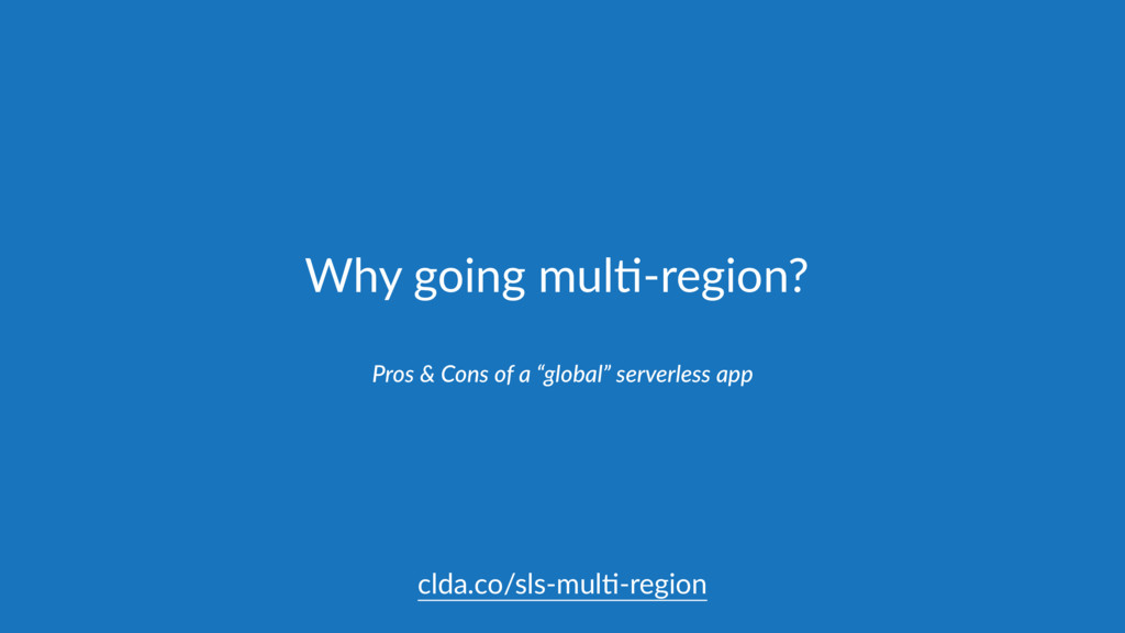 "Why going mul,-region? Pros & Cons of a ""global..."