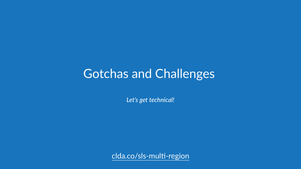 Gotchas and Challenges Let's get technical! cld...
