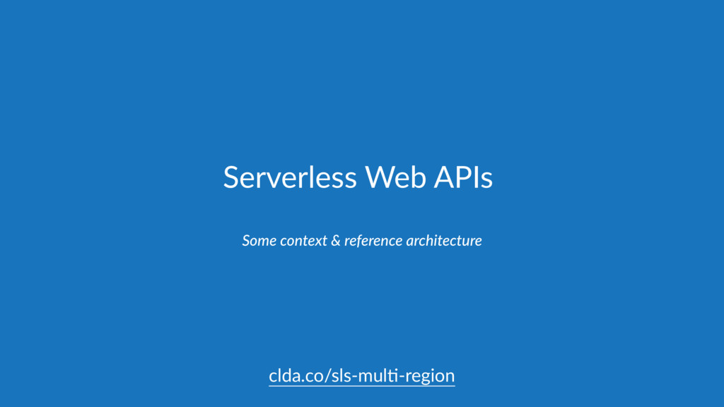 Serverless Web APIs Some context & reference ar...