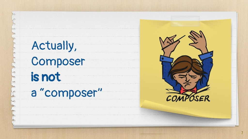 """Actually, Composer is not a """"composer"""" 7"""