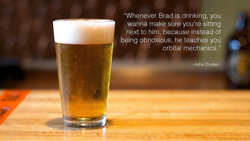 "–Ashe Dryden ""Whenever Brad is drinking, you wa..."