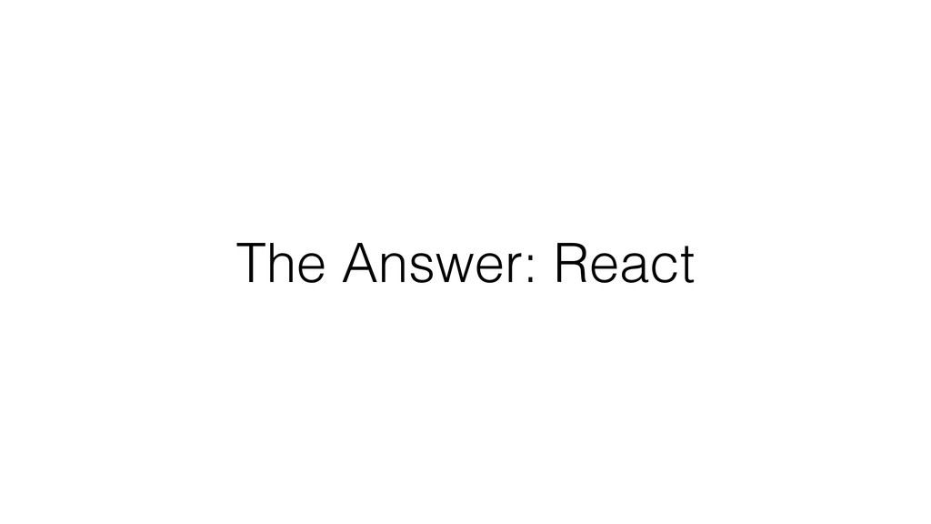 The Answer: React