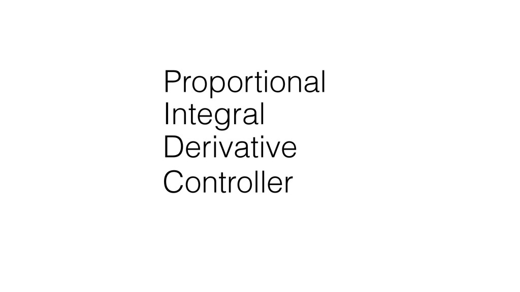 Controller P I D roportional ntegral erivative
